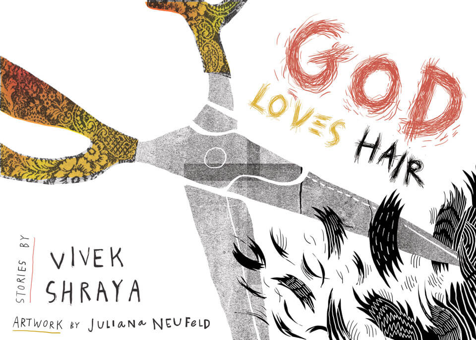 An illustration of a pair of scissors with brightly-coloured handles descending into a flurry of black locks, with the text 'GOD LOVES HAIR: Stories by Vivek Shraya. Artwork by Juliana Neufeld.'