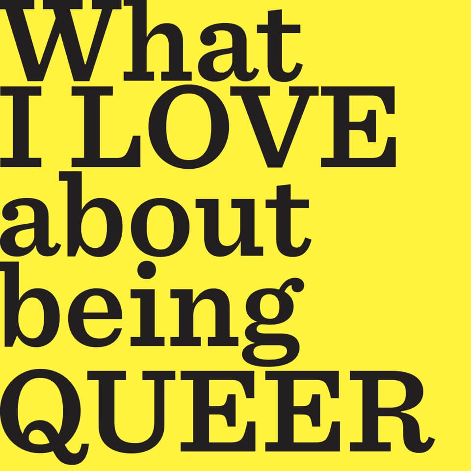 A solid yellow book cover with bold black text, 'What I LOVE about being QUEER.'