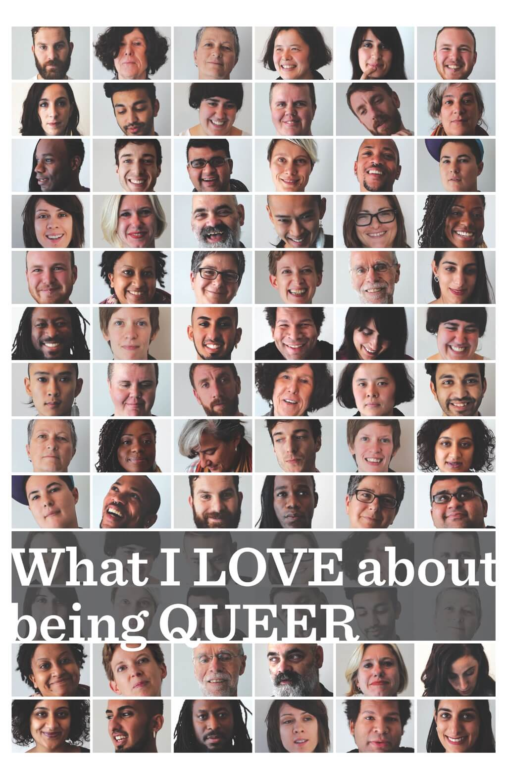 A photo mosaic of smiling faces, crossed by a grey banner with bold white text, 'What I LOVE about being QUEER.'