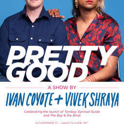 Pretty Good: A Show by Ivan Coyote and Vivek Shraya